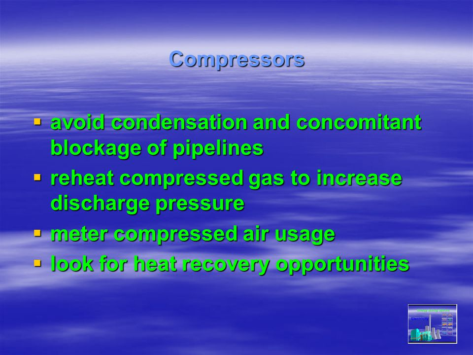 Compressors avoid condensation and concomitant blockage of pipelines. reheat compressed gas to increase discharge pressure.