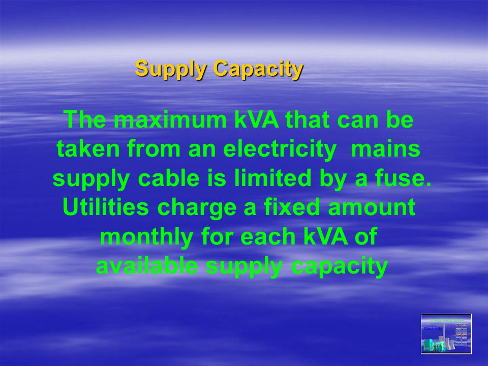 The maximum kVA that can be taken from an electricity mains
