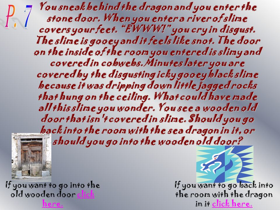 You sneak behind the dragon and you enter the stone door