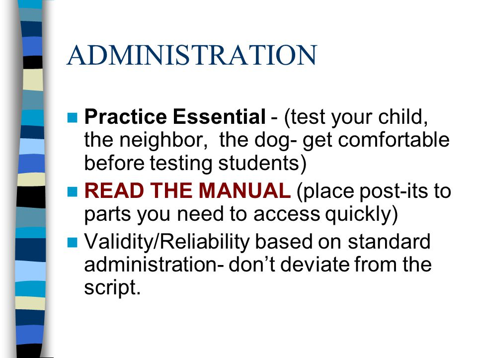 ADMINISTRATION Practice Essential - (test your child, the neighbor, the dog- get comfortable before testing students)