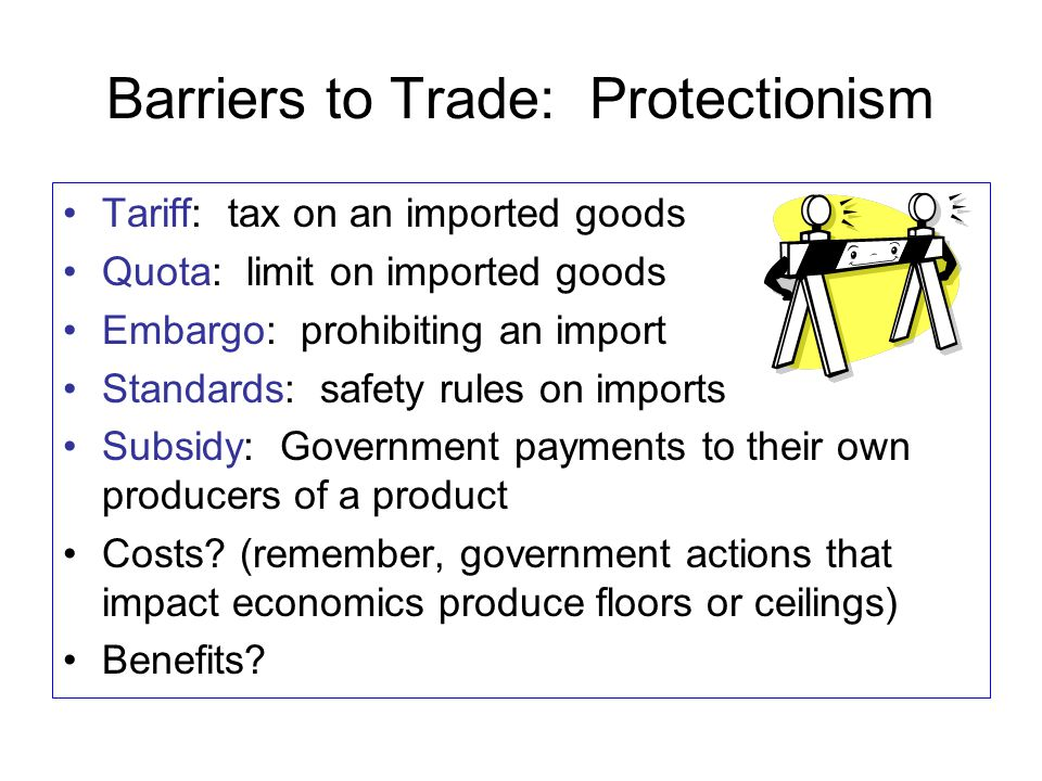 Barriers to Trade: Protectionism