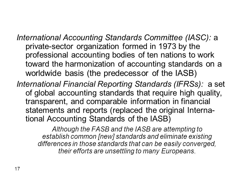 International Accounting Standards Committee (IASC): a private-sector organization formed in 1973 by the professional accounting bodies of ten nations to work toward the harmonization of accounting standards on a worldwide basis (the predecessor of the IASB)