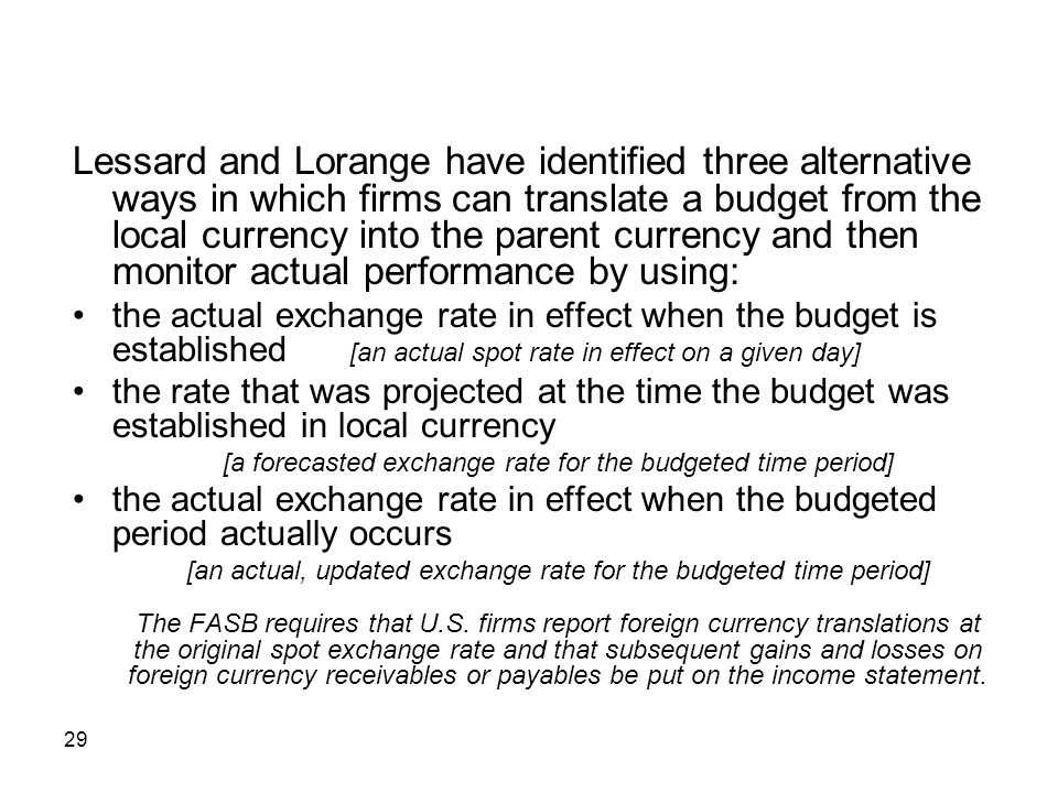 Lessard and Lorange have identified three alternative ways in which firms can translate a budget from the local currency into the parent currency and then monitor actual performance by using: