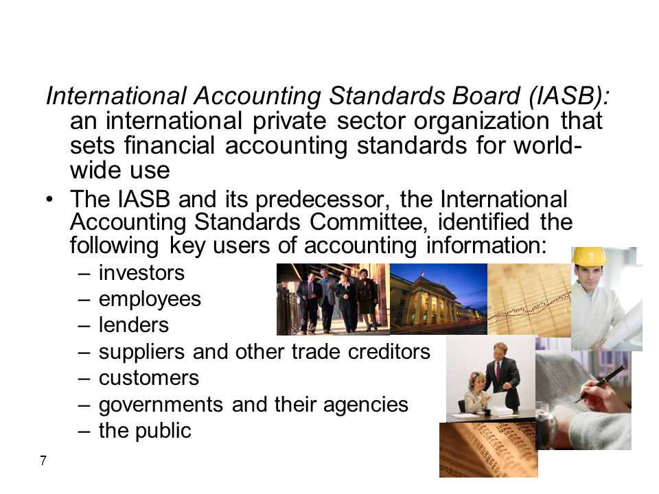 International Accounting Standards Board (IASB): an international private sector organization that sets financial accounting standards for world-wide use