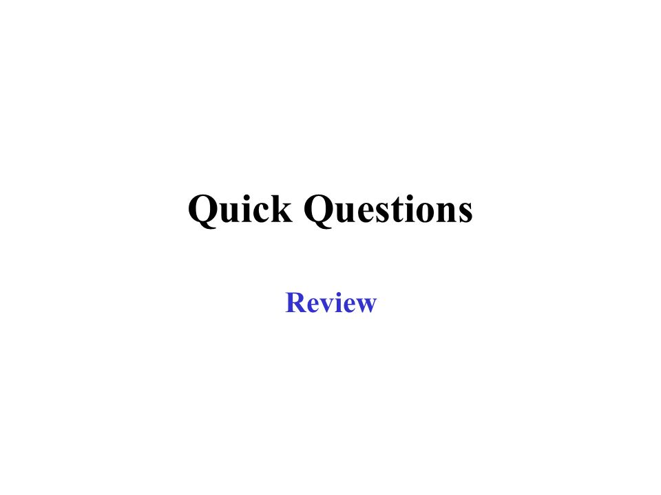 Quick Questions Review