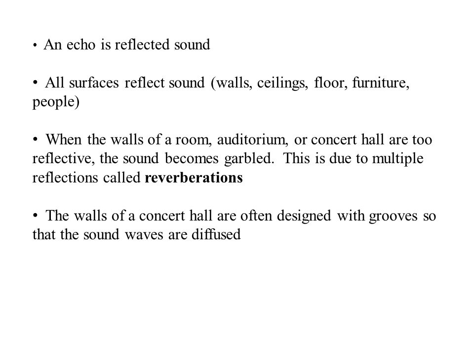 All surfaces reflect sound (walls, ceilings, floor, furniture, people)