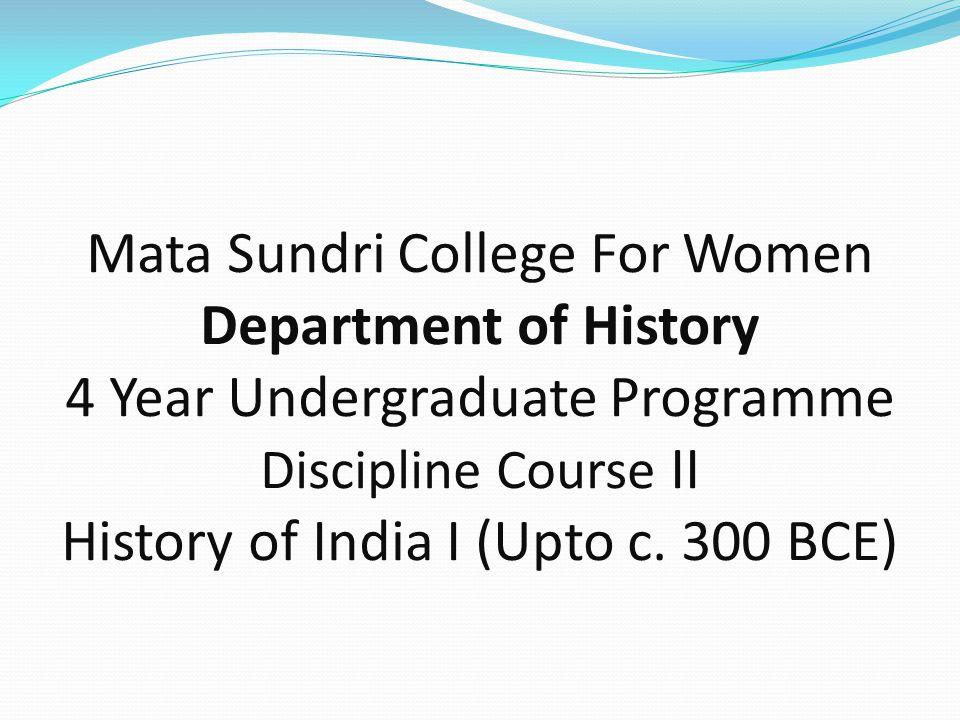 Mata Sundri College For Women Department of History 4 Year Undergraduate Programme Discipline Course II History of India I (Upto c.