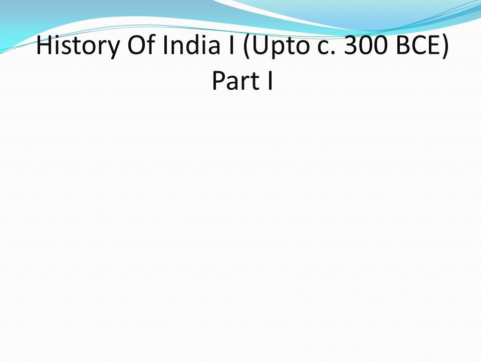 History Of India I (Upto c. 300 BCE) Part I