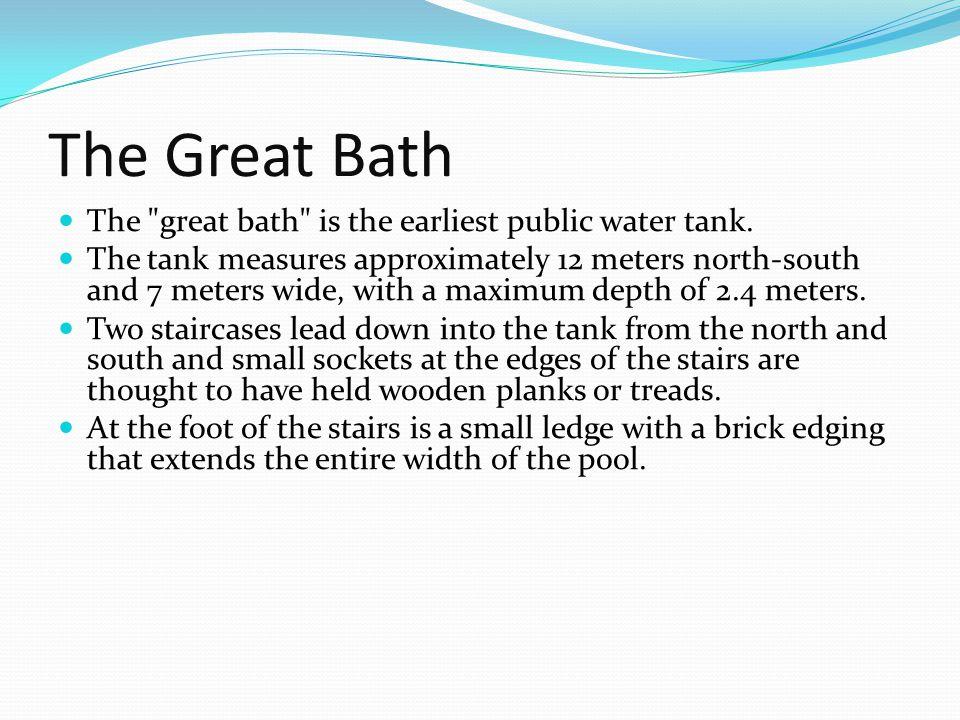 The Great Bath The great bath is the earliest public water tank.