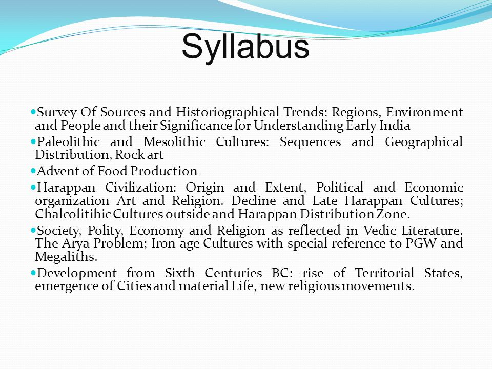 Syllabus Survey Of Sources and Historiographical Trends: Regions, Environment and People and their Significance for Understanding Early India.