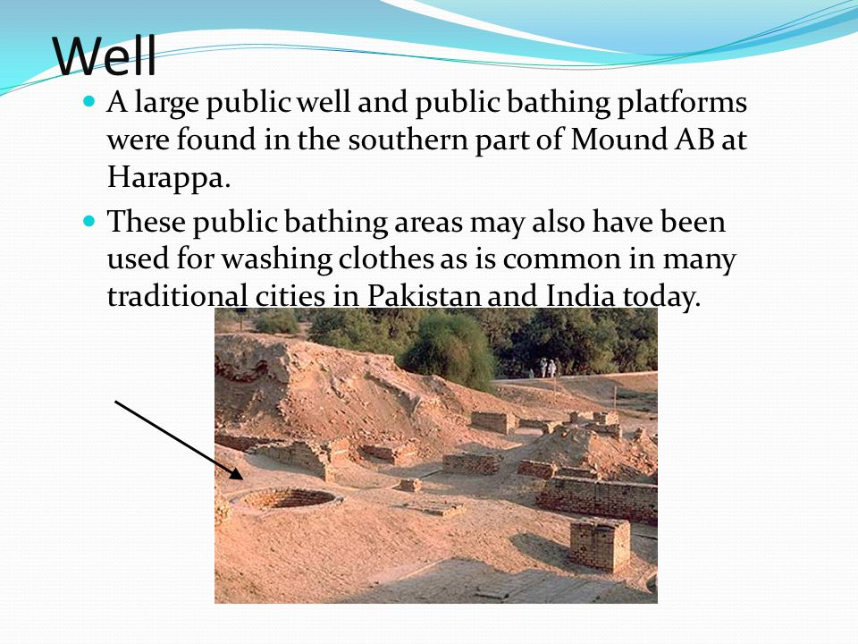 Well A large public well and public bathing platforms were found in the southern part of Mound AB at Harappa.