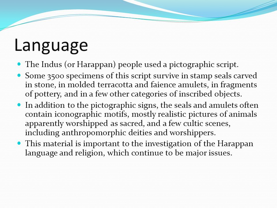 Language The Indus (or Harappan) people used a pictographic script.