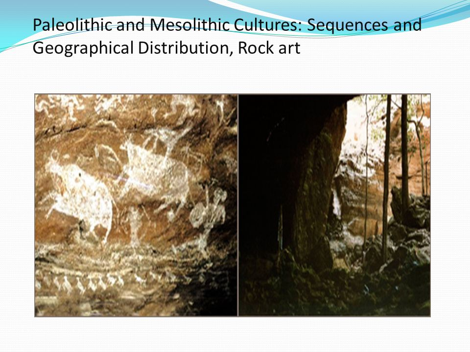 Unit Two: Paleolithic and Mesolithic Cultures: Sequences and Geographical Distribution, Rock art