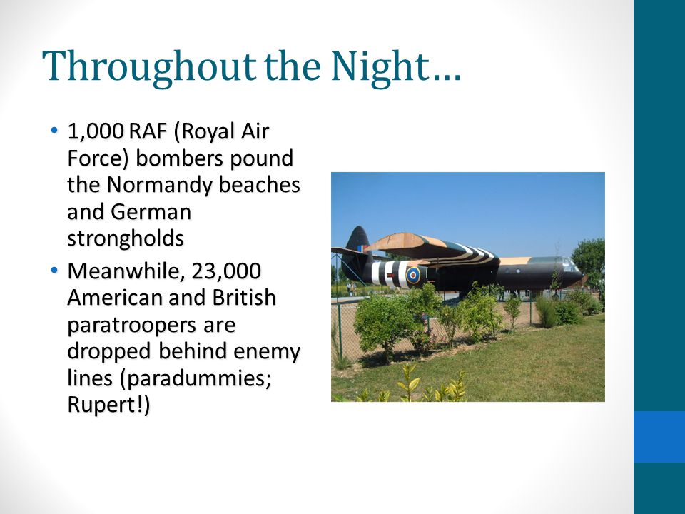 Throughout the Night… 1,000 RAF (Royal Air Force) bombers pound the Normandy beaches and German strongholds.
