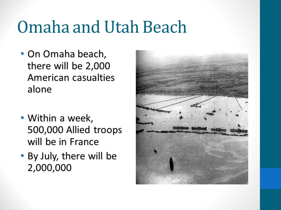 Omaha and Utah Beach On Omaha beach, there will be 2,000 American casualties alone. Within a week, 500,000 Allied troops will be in France.