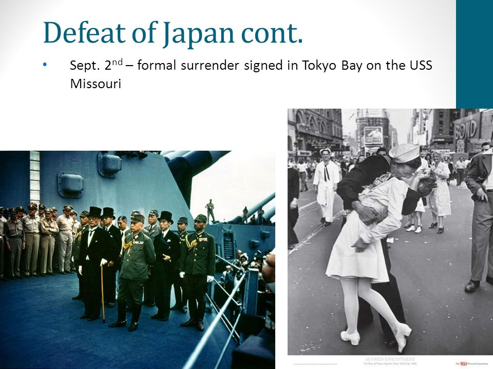 Defeat of Japan cont. Sept. 2nd – formal surrender signed in Tokyo Bay on the USS Missouri.