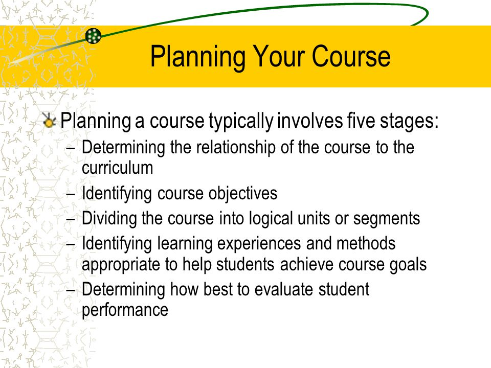 Planning Your Course Planning a course typically involves five stages: