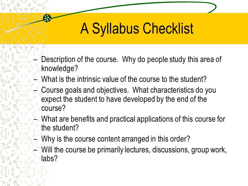 A Syllabus Checklist Description of the course. Why do people study this area of knowledge
