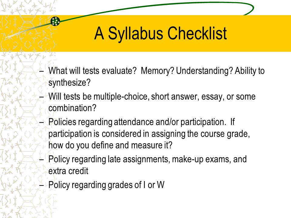 A Syllabus Checklist What will tests evaluate Memory Understanding Ability to synthesize