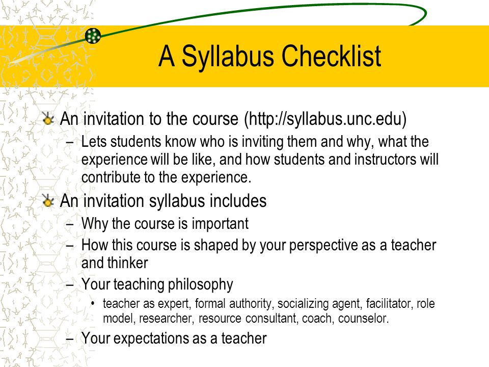 A Syllabus Checklist An invitation to the course (http://syllabus.unc.edu)