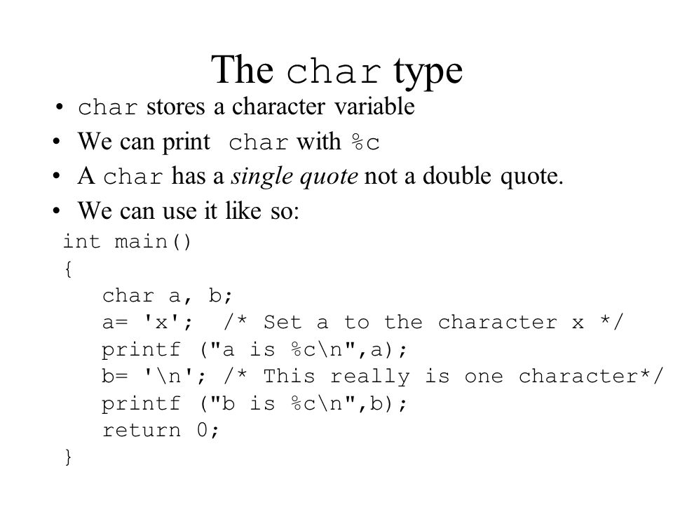 The char type char stores a character variable