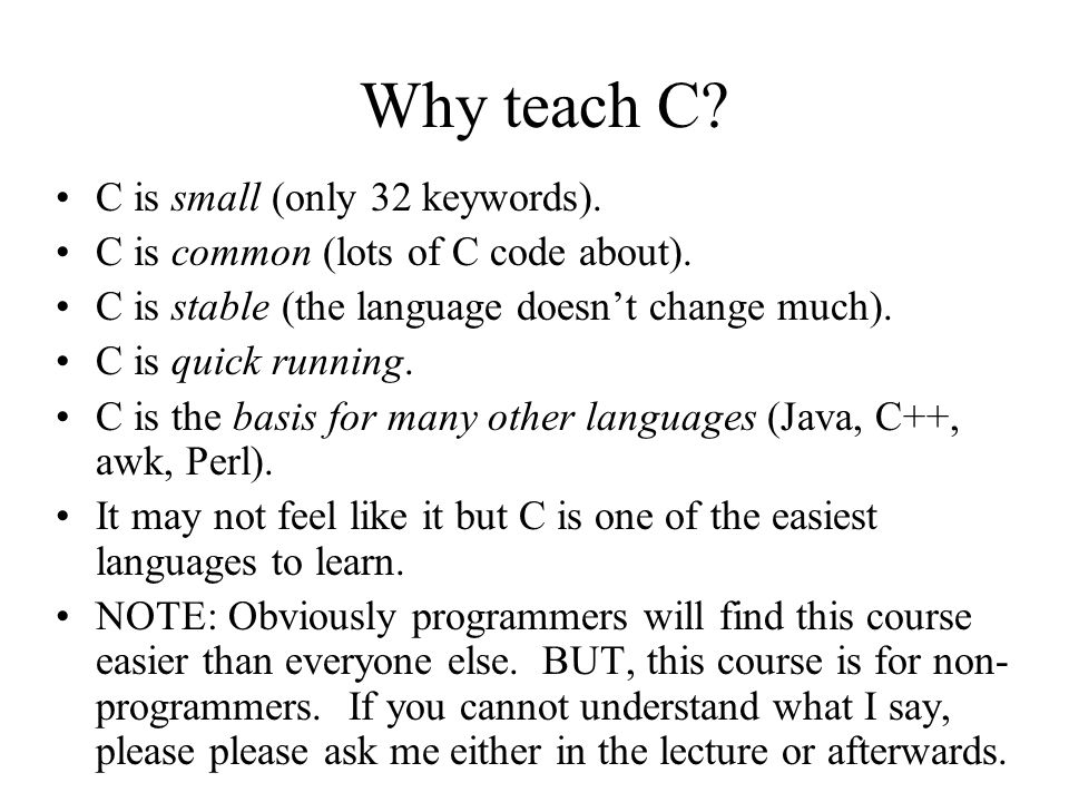 Why teach C C is small (only 32 keywords).