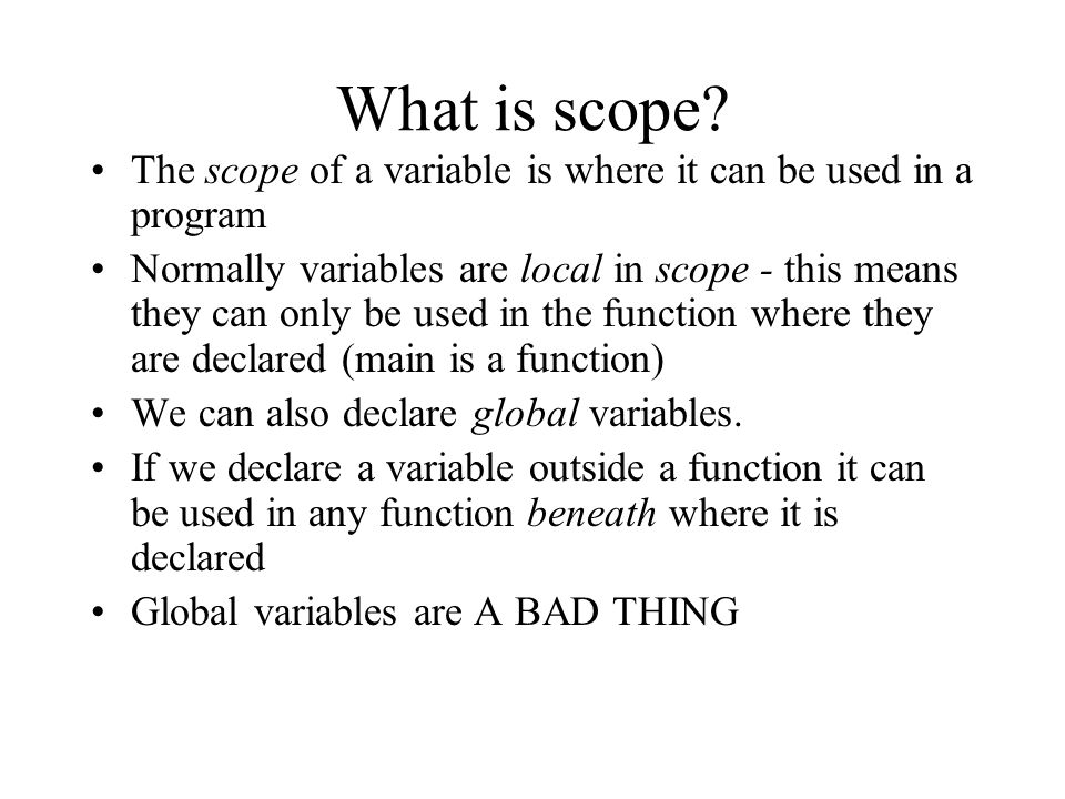 What is scope The scope of a variable is where it can be used in a program.