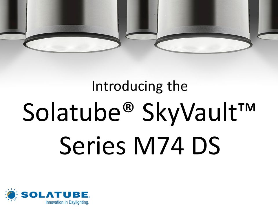 Introducing the Solatube® SkyVault™ Series M74 DS