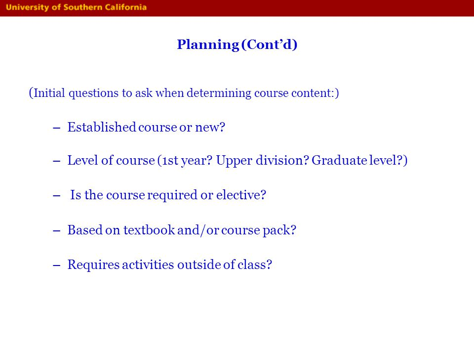 Planning (Cont'd) (Initial questions to ask when determining course content:) Established course or new