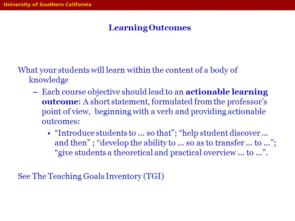 Learning Outcomes What your students will learn within the content of a body of knowledge.