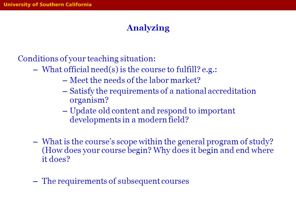 Analyzing Conditions of your teaching situation: What official need(s) is the course to fulfill e.g.: