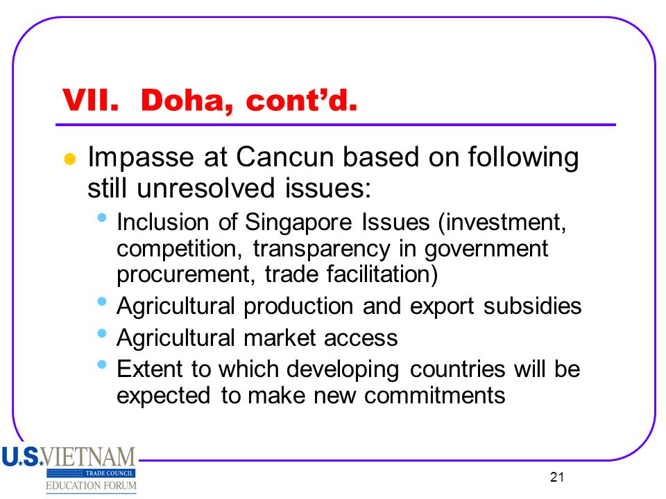 VII. Doha, cont'd. Impasse at Cancun based on following still unresolved issues: