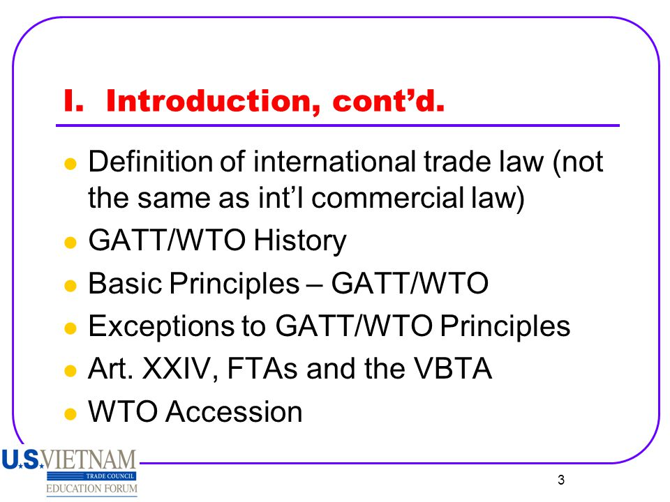 I. Introduction, cont'd. Definition of international trade law (not the same as int'l commercial law)