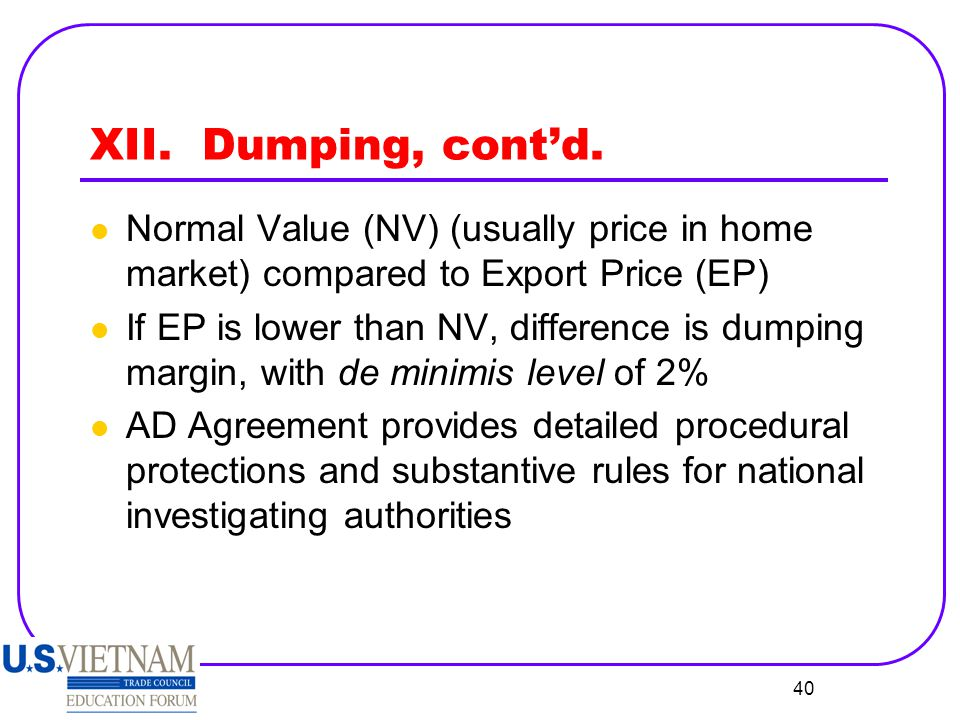 XII. Dumping, cont'd. Normal Value (NV) (usually price in home market) compared to Export Price (EP)