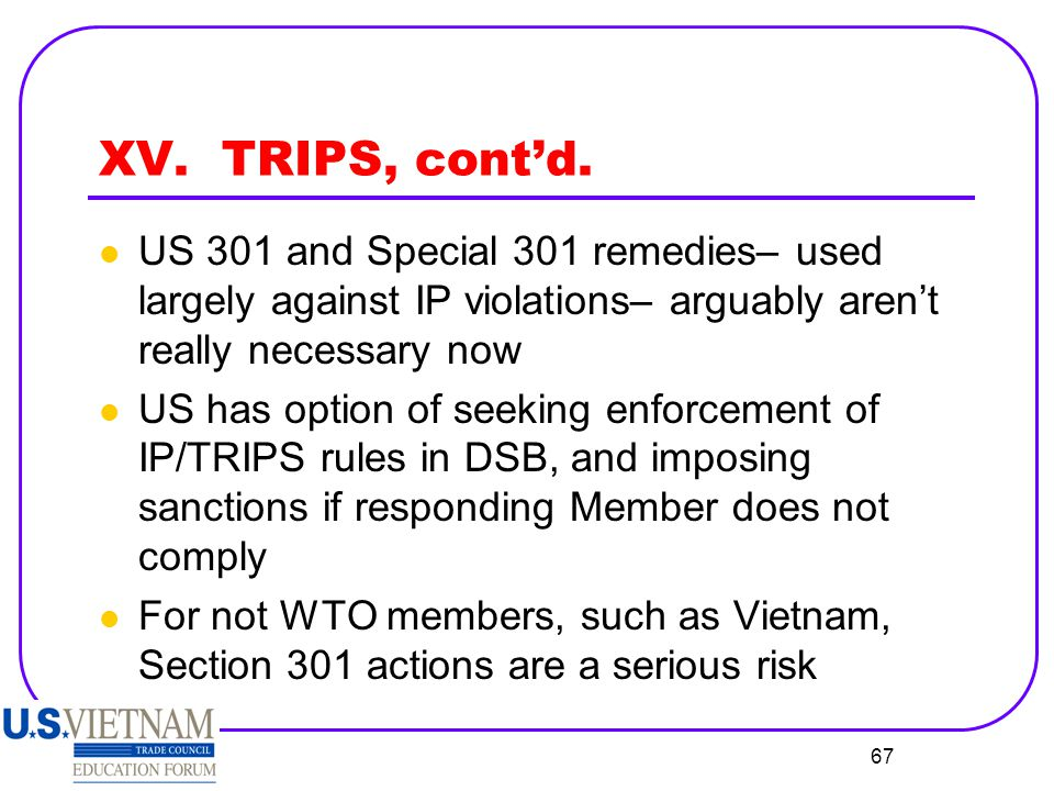 XV. TRIPS, cont'd. US 301 and Special 301 remedies– used largely against IP violations– arguably aren't really necessary now.