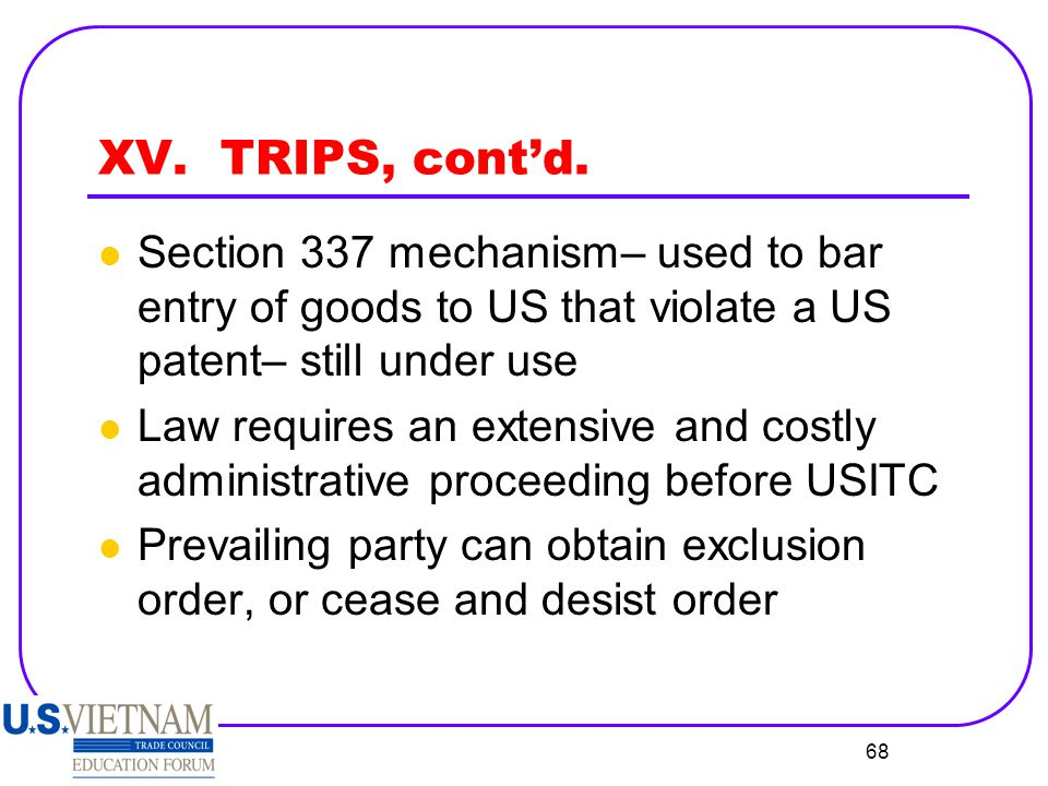 XV. TRIPS, cont'd. Section 337 mechanism– used to bar entry of goods to US that violate a US patent– still under use.
