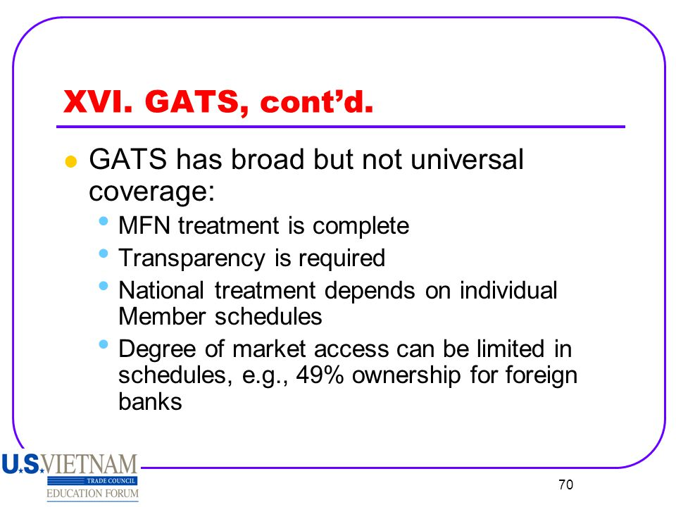 XVI. GATS, cont'd. GATS has broad but not universal coverage:
