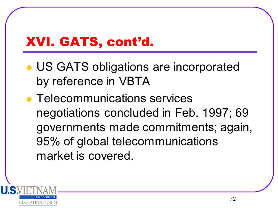 XVI. GATS, cont'd. US GATS obligations are incorporated by reference in VBTA.