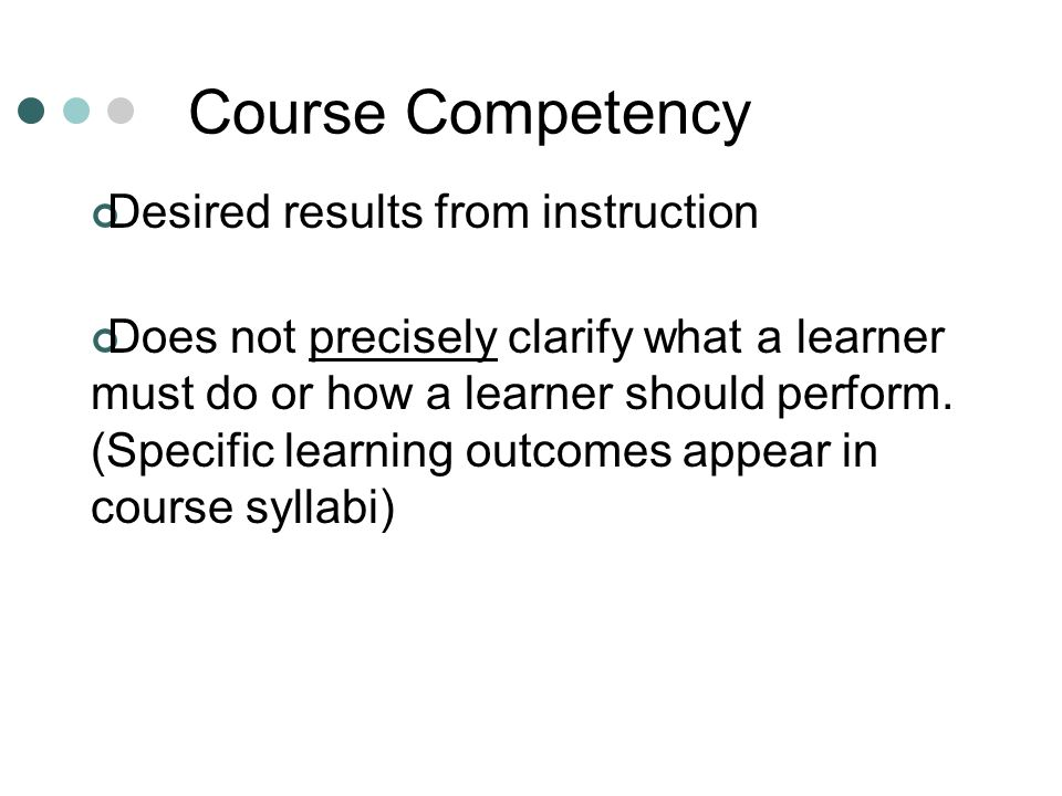 Course Competency Desired results from instruction