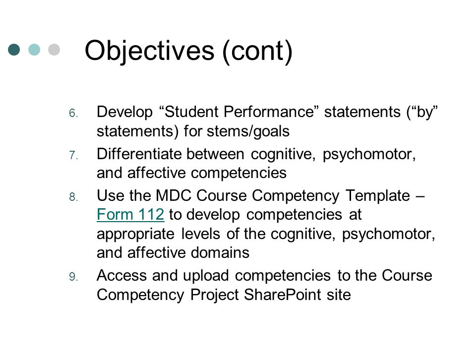Objectives (cont) Develop Student Performance statements ( by statements) for stems/goals.