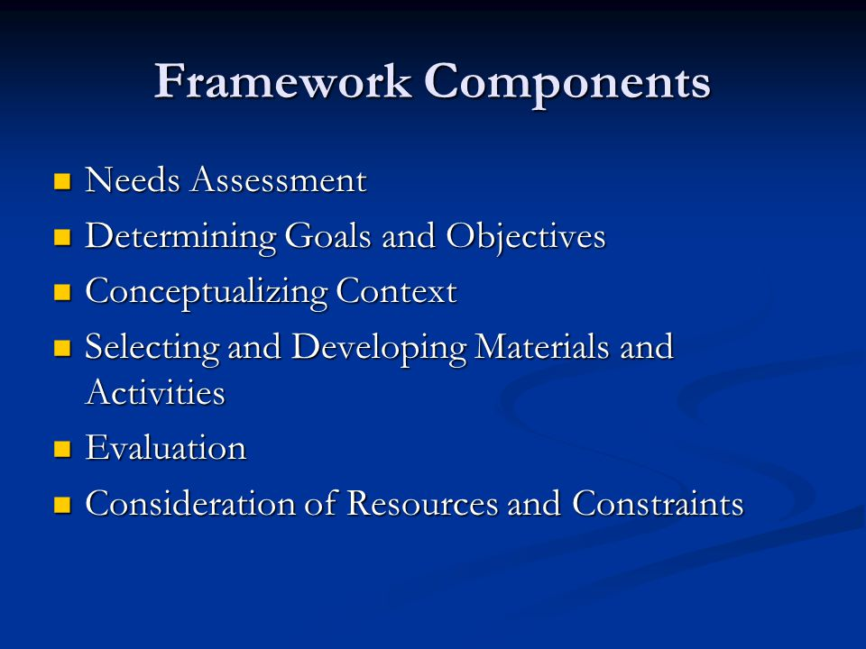 Framework Components Needs Assessment Determining Goals and Objectives