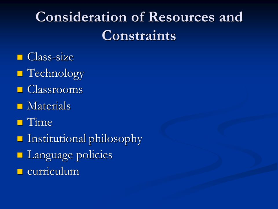 Consideration of Resources and Constraints