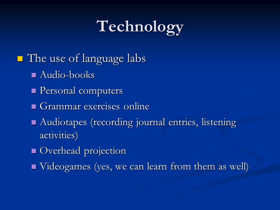 Technology The use of language labs Audio-books Personal computers
