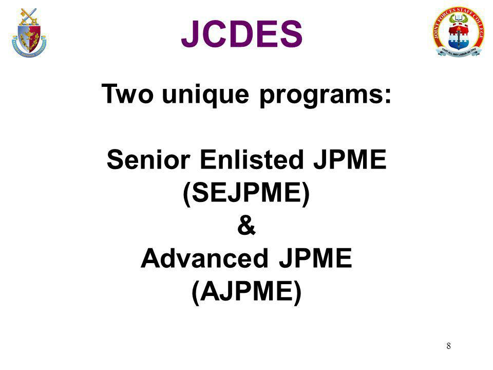 JCDES Two unique programs: Senior Enlisted JPME (SEJPME) &