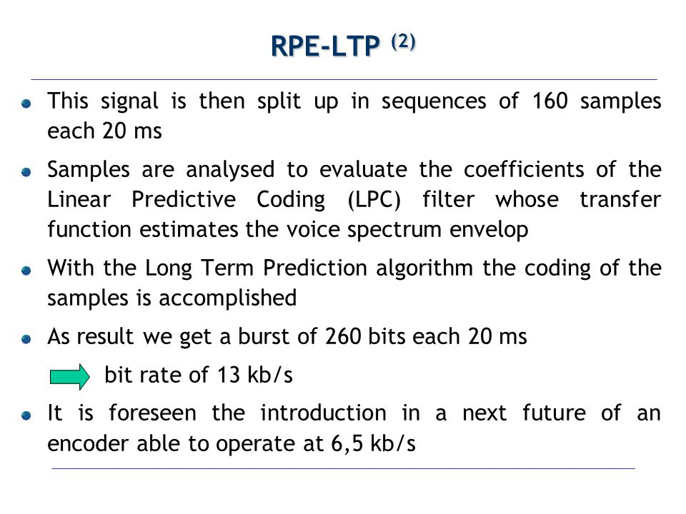 RPE-LTP (2) This signal is then split up in sequences of 160 samples each 20 ms.