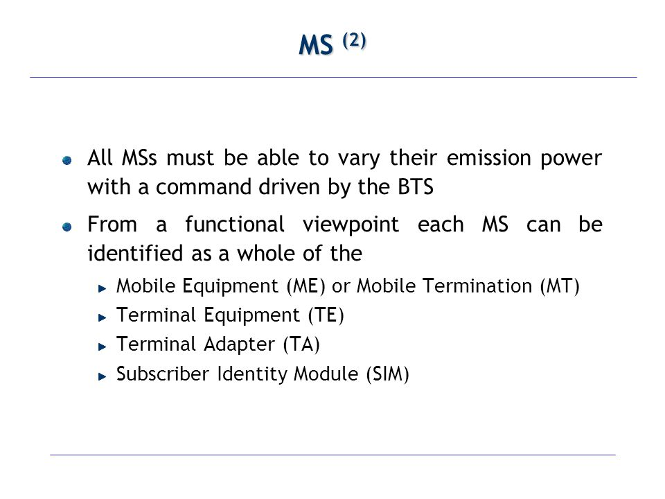 MS (2) All MSs must be able to vary their emission power with a command driven by the BTS.