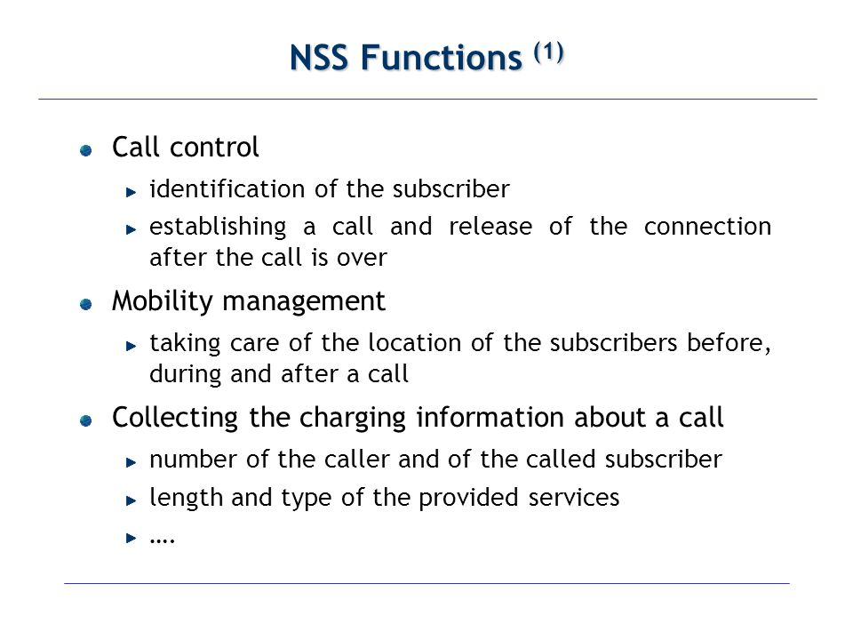 NSS Functions (1) Call control Mobility management