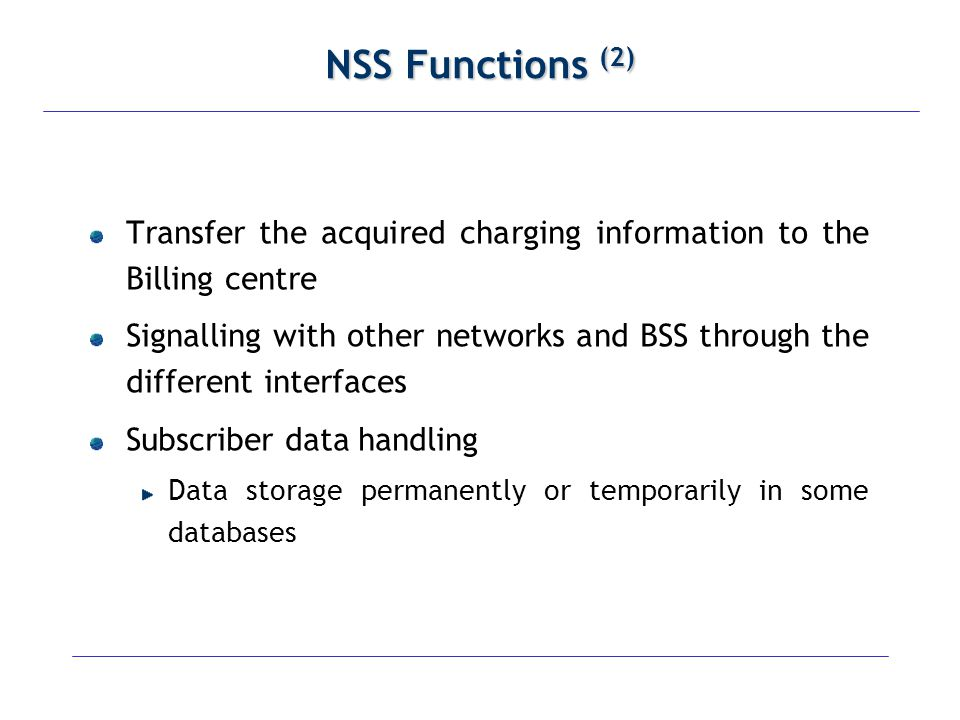 NSS Functions (2) Transfer the acquired charging information to the Billing centre.
