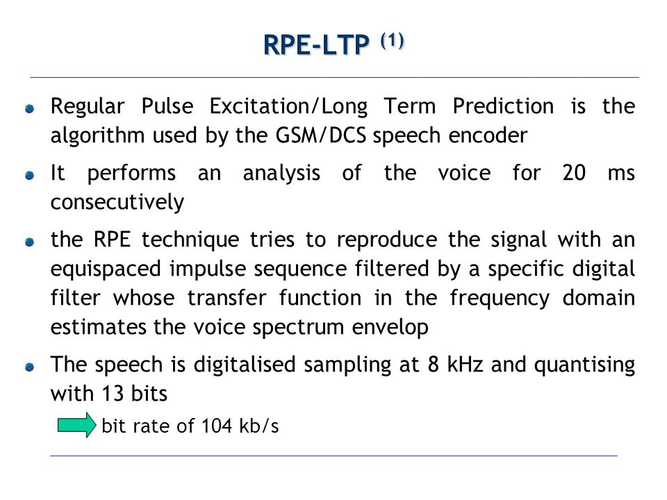 RPE-LTP (1) Regular Pulse Excitation/Long Term Prediction is the algorithm used by the GSM/DCS speech encoder.