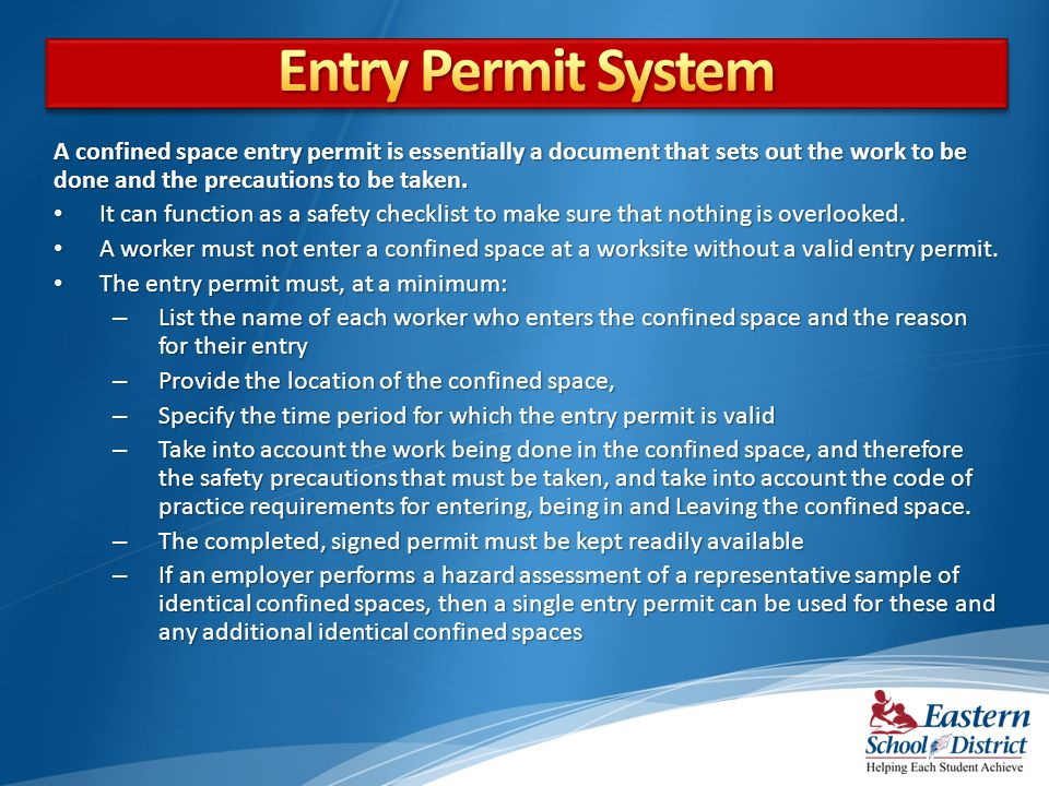 Entry Permit System A confined space entry permit is essentially a document that sets out the work to be done and the precautions to be taken.